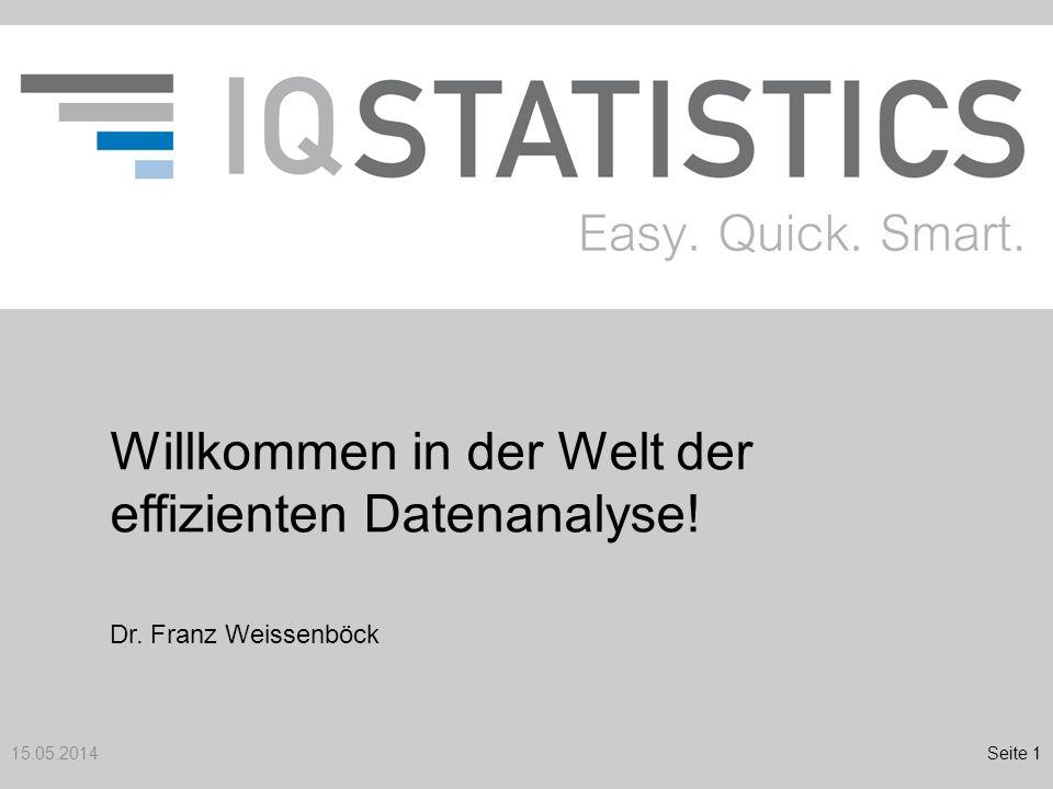Willkommen in der Welt der effizienten Datenanalyse! 15.05.2014Seite 1 Dr. Franz Weissenböck