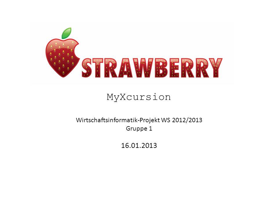 Wirtschaftsinformatik-Projekt WS 2012/2013 Gruppe 1 16.01.2013 MyXcursion