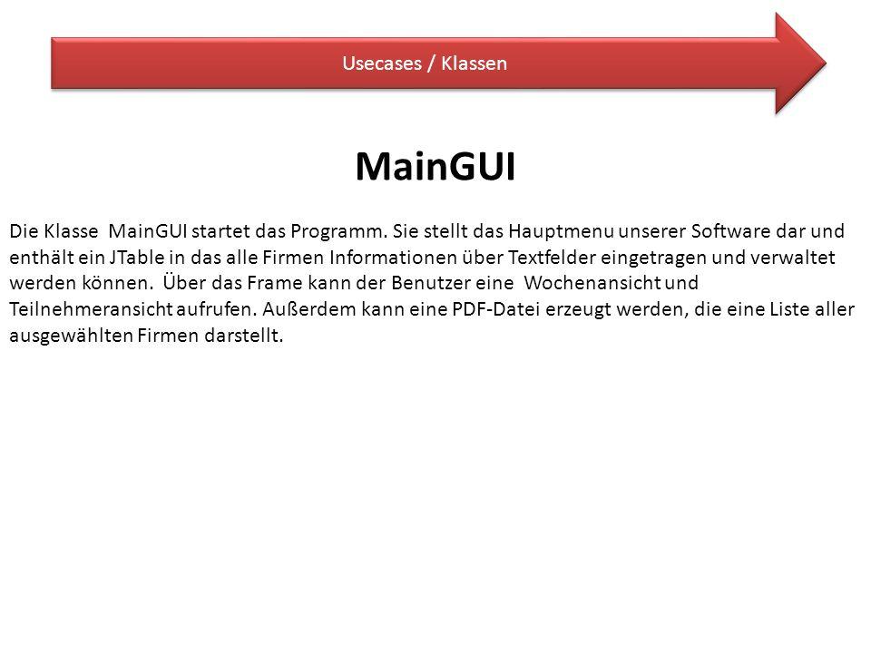 Usecases / Klassen MainGUI Die Klasse MainGUI startet das Programm. Sie stellt das Hauptmenu unserer Software dar und enthält ein JTable in das alle F
