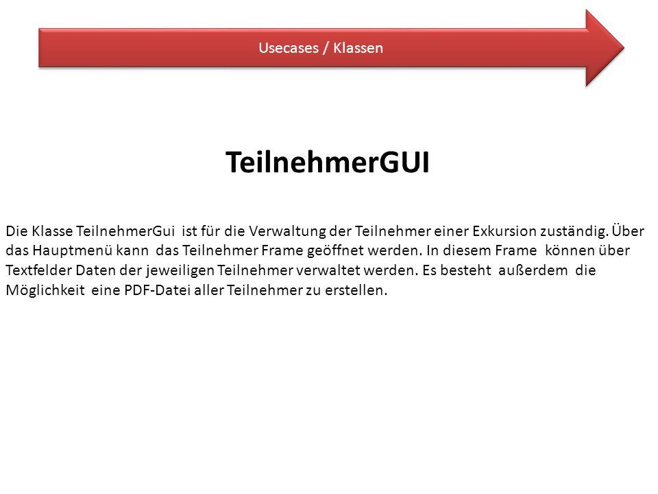 Usecases / Klassen TeilnehmerGUI Die Klasse TeilnehmerGui ist für die Verwaltung der Teilnehmer einer Exkursion zuständig. Über das Hauptmenü kann das