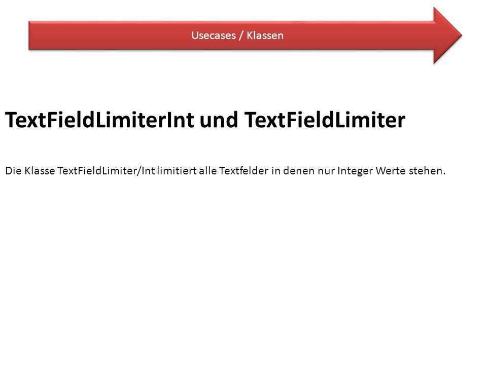 Usecases / Klassen TextFieldLimiterInt und TextFieldLimiter Die Klasse TextFieldLimiter/Int limitiert alle Textfelder in denen nur Integer Werte stehe