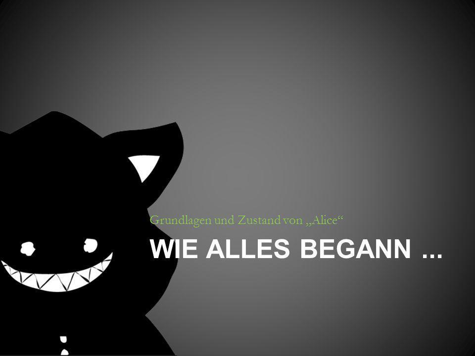 WIE ALLES BEGANN... Grundlagen und Zustand von Alice
