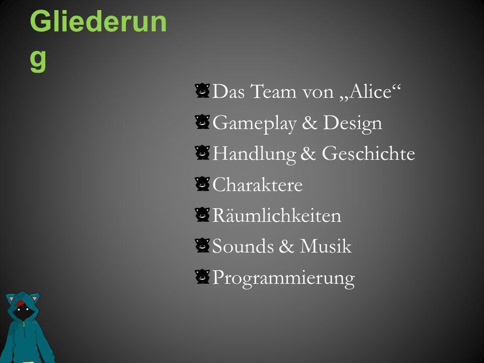 Gliederun g Das Team von Alice Gameplay & Design Handlung & Geschichte Charaktere Räumlichkeiten Sounds & Musik Programmierung