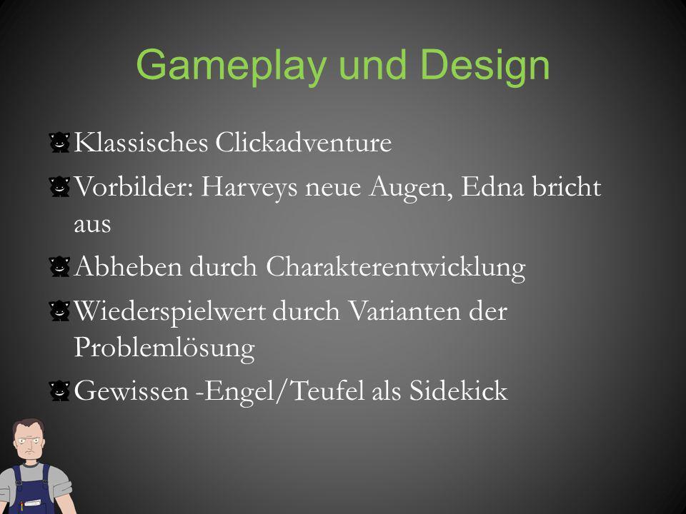 Gameplay und Design Klassisches Clickadventure Vorbilder: Harveys neue Augen, Edna bricht aus Abheben durch Charakterentwicklung Wiederspielwert durch