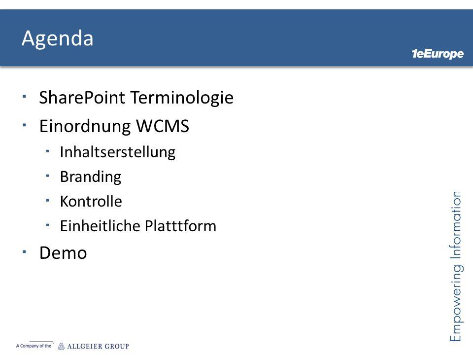 Agenda SharePoint Terminologie Einordnung WCMS Inhaltserstellung Branding Kontrolle Einheitliche Platttform Demo