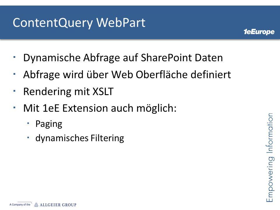 ContentQuery WebPart Dynamische Abfrage auf SharePoint Daten Abfrage wird über Web Oberfläche definiert Rendering mit XSLT Mit 1eE Extension auch mögl