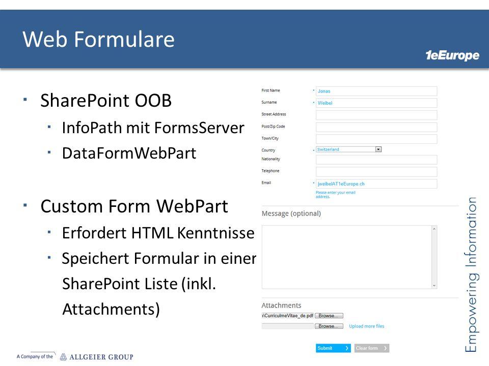 Web Formulare SharePoint OOB InfoPath mit FormsServer DataFormWebPart Custom Form WebPart Erfordert HTML Kenntnisse Speichert Formular in einer ShareP
