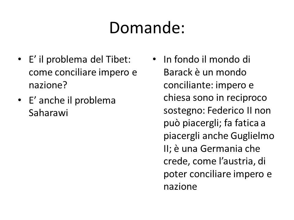 Domande: E il problema del Tibet: come conciliare impero e nazione? E anche il problema Saharawi In fondo il mondo di Barack è un mondo conciliante: i