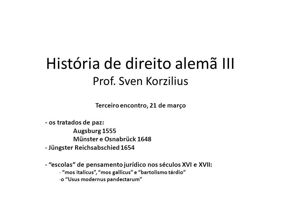 História de direito alemã III Prof. Sven Korzilius Terceiro encontro, 21 de março - os tratados de paz: Augsburg 1555 Münster e Osnabrück 1648 - Jüngs