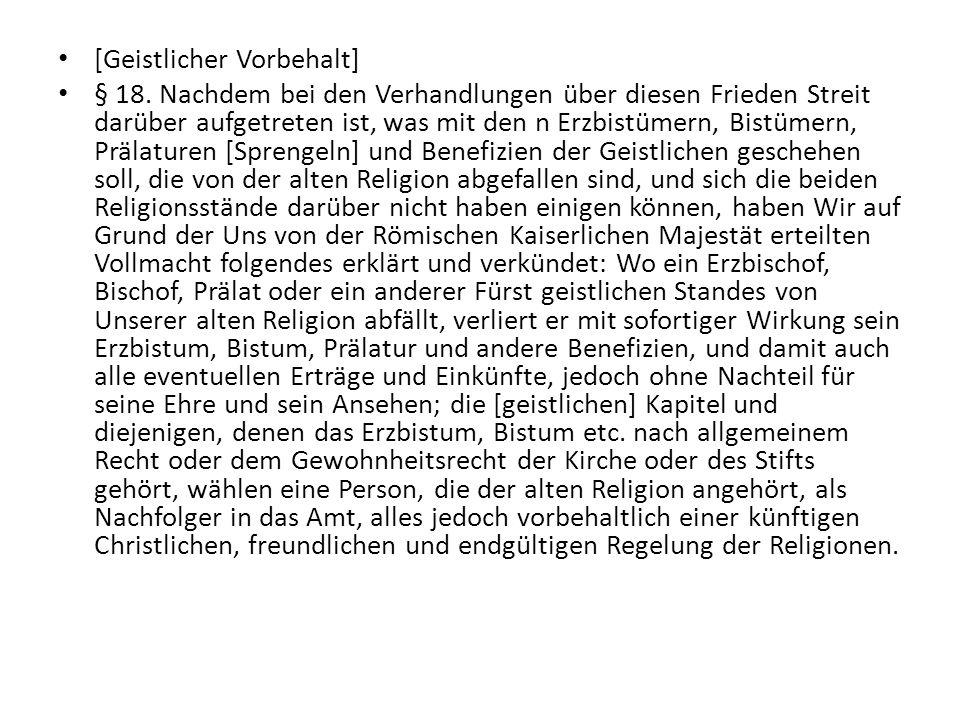 [Geistlicher Vorbehalt] § 18. Nachdem bei den Verhandlungen über diesen Frieden Streit darüber aufgetreten ist, was mit den n Erzbistümern, Bistümern,