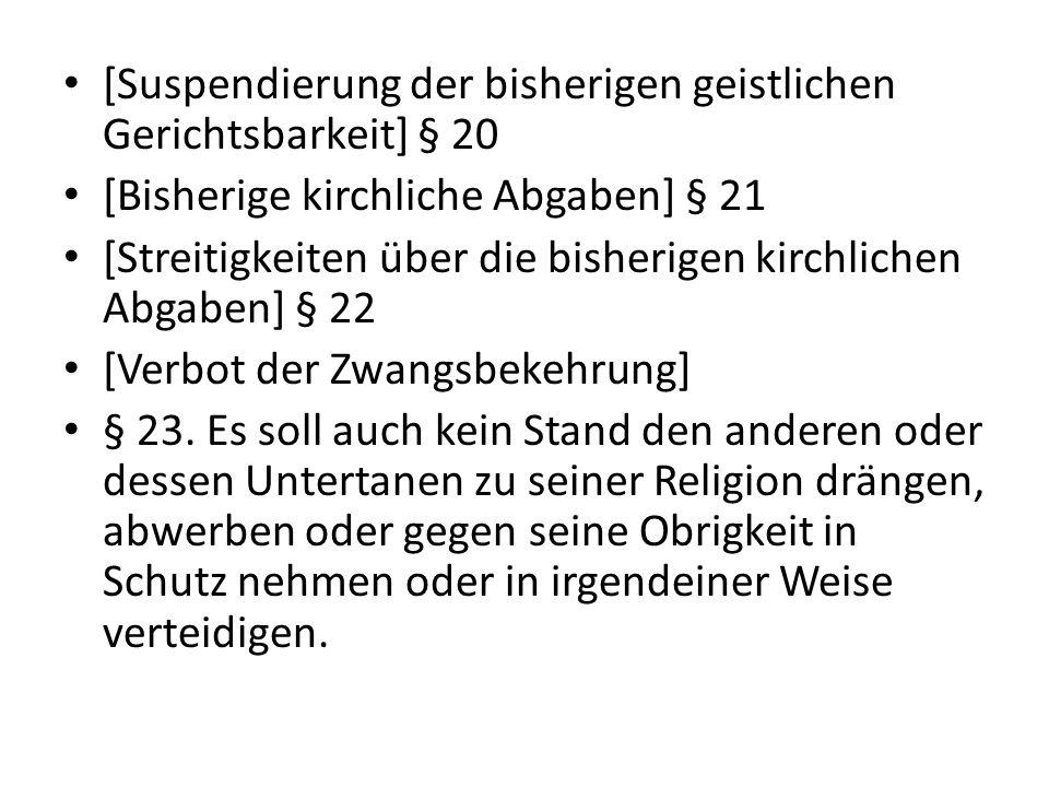 [Suspendierung der bisherigen geistlichen Gerichtsbarkeit] § 20 [Bisherige kirchliche Abgaben] § 21 [Streitigkeiten über die bisherigen kirchlichen Ab