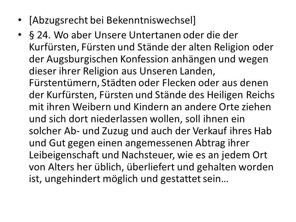 [Abzugsrecht bei Bekenntniswechsel] § 24. Wo aber Unsere Untertanen oder die der Kurfürsten, Fürsten und Stände der alten Religion oder der Augsburgis