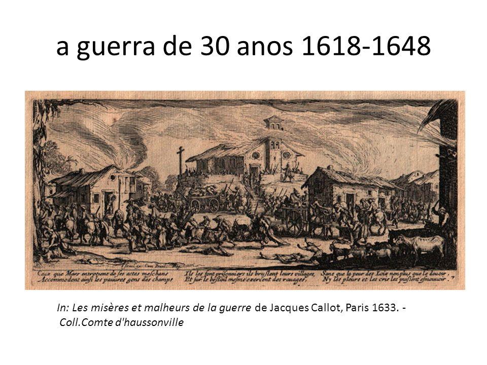 a guerra de 30 anos 1618-1648 In: Les misères et malheurs de la guerre de Jacques Callot, Paris 1633. - Coll.Comte d'haussonville