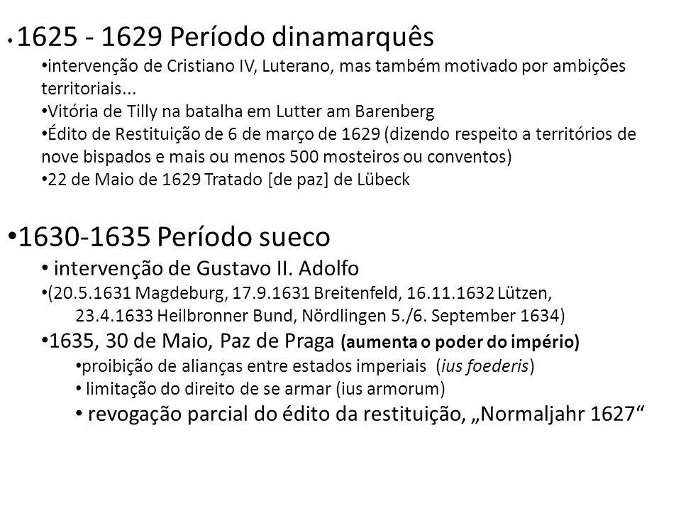 1625 - 1629 Período dinamarquês intervenção de Cristiano IV, Luterano, mas também motivado por ambições territoriais... Vitória de Tilly na batalha em