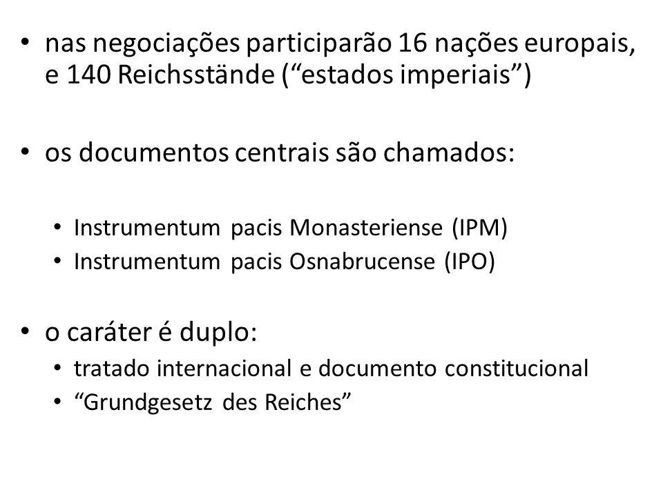 nas negociações participarão 16 nações europais, e 140 Reichsstände (estados imperiais) os documentos centrais são chamados: Instrumentum pacis Monast