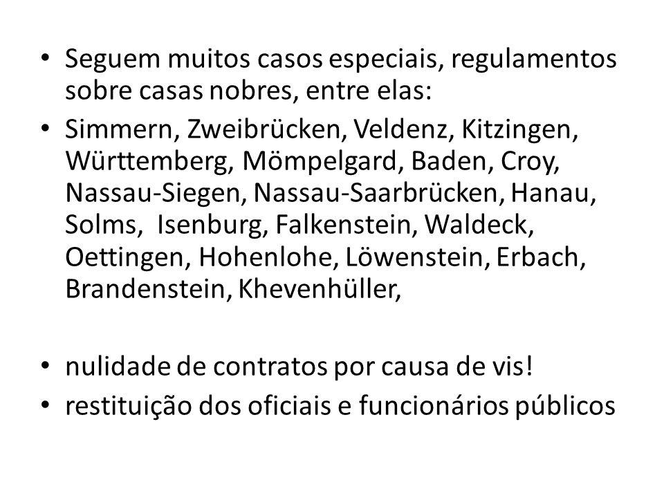 Seguem muitos casos especiais, regulamentos sobre casas nobres, entre elas: Simmern, Zweibrücken, Veldenz, Kitzingen, Württemberg, Mömpelgard, Baden,