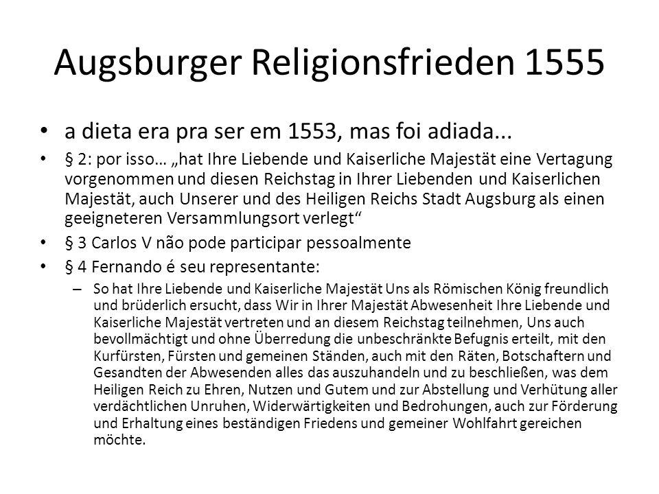 Augsburger Religionsfrieden 1555 a dieta era pra ser em 1553, mas foi adiada... § 2: por isso… hat Ihre Liebende und Kaiserliche Majestät eine Vertagu