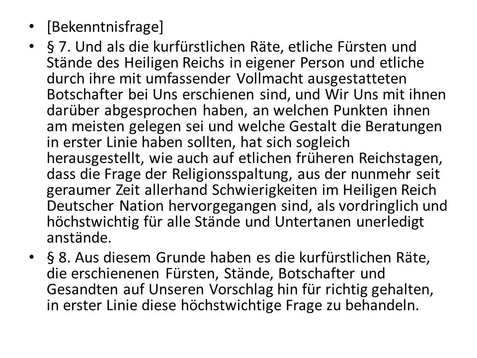 [Bekenntnisfrage] § 7. Und als die kurfürstlichen Räte, etliche Fürsten und Stände des Heiligen Reichs in eigener Person und etliche durch ihre mit um