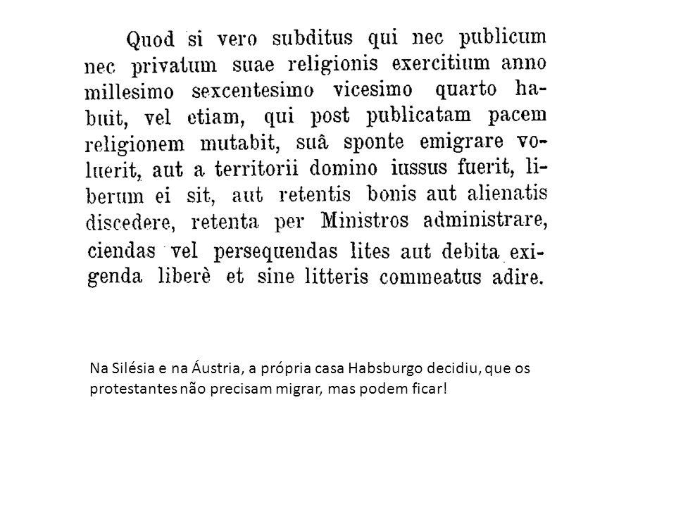 Na Silésia e na Áustria, a própria casa Habsburgo decidiu, que os protestantes não precisam migrar, mas podem ficar!