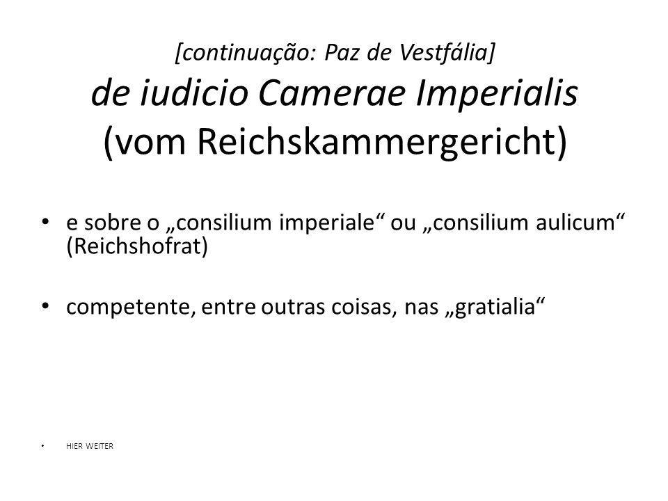 [continuação: Paz de Vestfália] de iudicio Camerae Imperialis (vom Reichskammergericht) e sobre o consilium imperiale ou consilium aulicum (Reichshofr