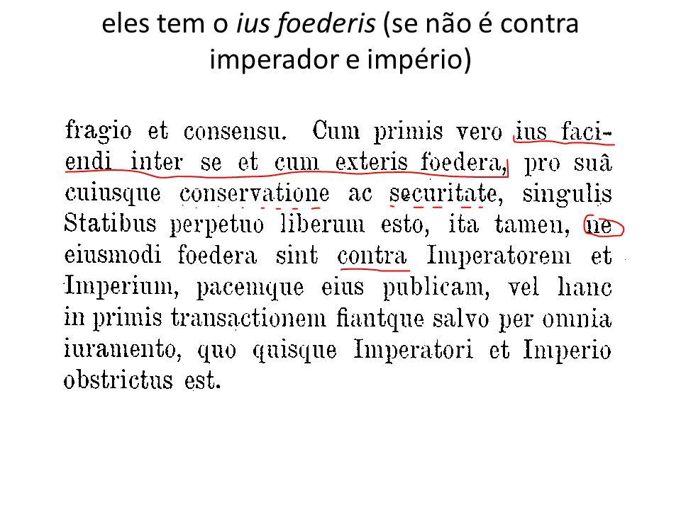 eles tem o ius foederis (se não é contra imperador e império)