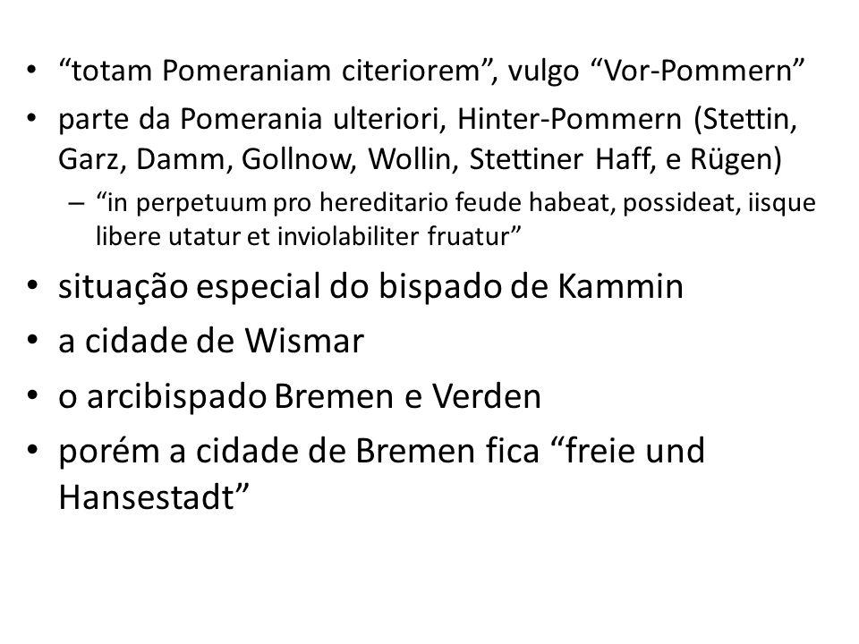 totam Pomeraniam citeriorem, vulgo Vor-Pommern parte da Pomerania ulteriori, Hinter-Pommern (Stettin, Garz, Damm, Gollnow, Wollin, Stettiner Haff, e R
