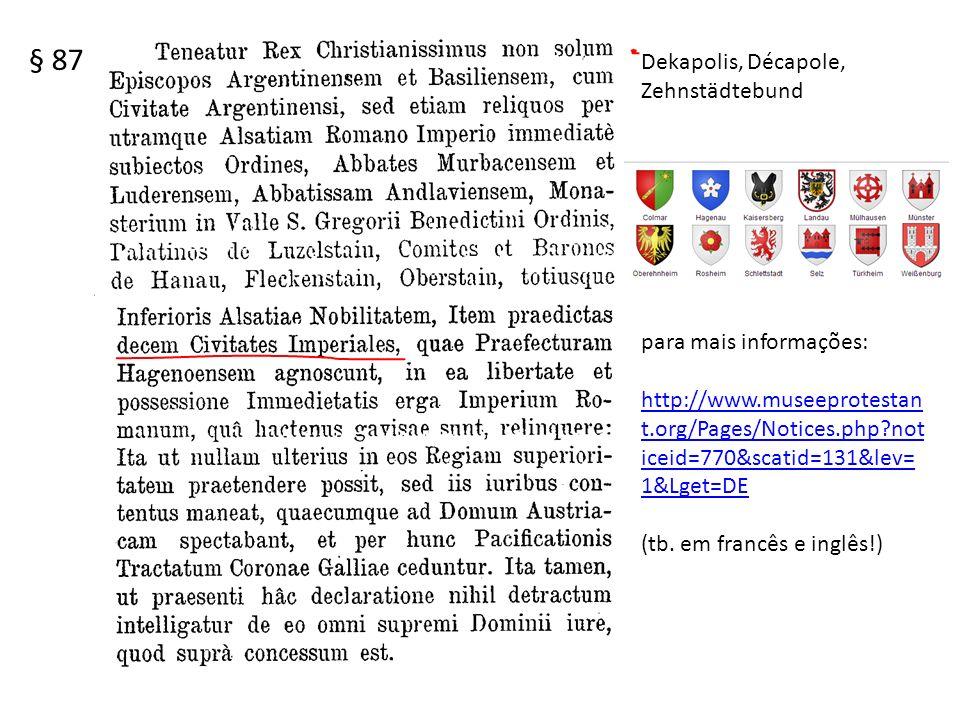 § 87 Dekapolis, Décapole, Zehnstädtebund para mais informações: http://www.museeprotestan t.org/Pages/Notices.php?not iceid=770&scatid=131&lev= 1&Lget