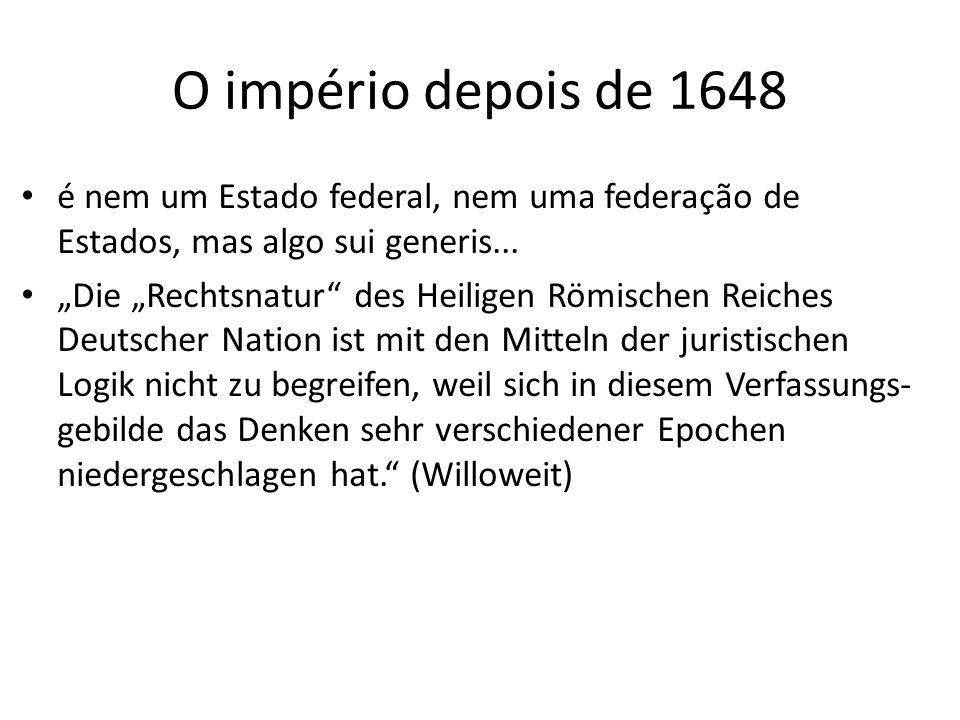 O império depois de 1648 é nem um Estado federal, nem uma federação de Estados, mas algo sui generis... Die Rechtsnatur des Heiligen Römischen Reiches