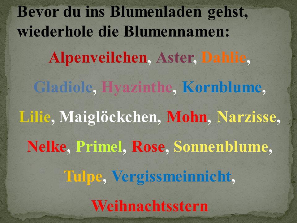 Bevor du ins Blumenladen gehst, wiederhole die Blumennamen: Alpenveilchen, Aster, Dahlie, Gladiole, Hyazinthe, Kornblume, Lilie, Maiglöckchen, Mohn, N