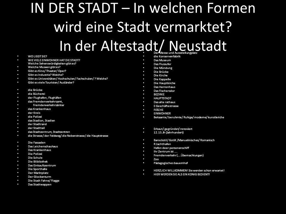 IN DER STADT – In welchen Formen wird eine Stadt vermarktet? In der Altestadt/ Neustadt WO LIEGT SIE? WIE VIELE EINWOHNER HAT DIE STADT? Welche Sehens
