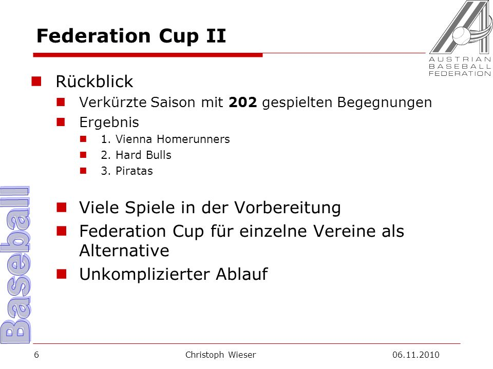 Christoph Wieser 06.11.20107 Federation Cup III Zielerreichung Mehr Flexibilität Steigerung der Spielanzahl Leistungssteigerung Liberalisierung Regionale Stärkung Schaffung von Events Grenzüberschreitende Zusammenarbeiten