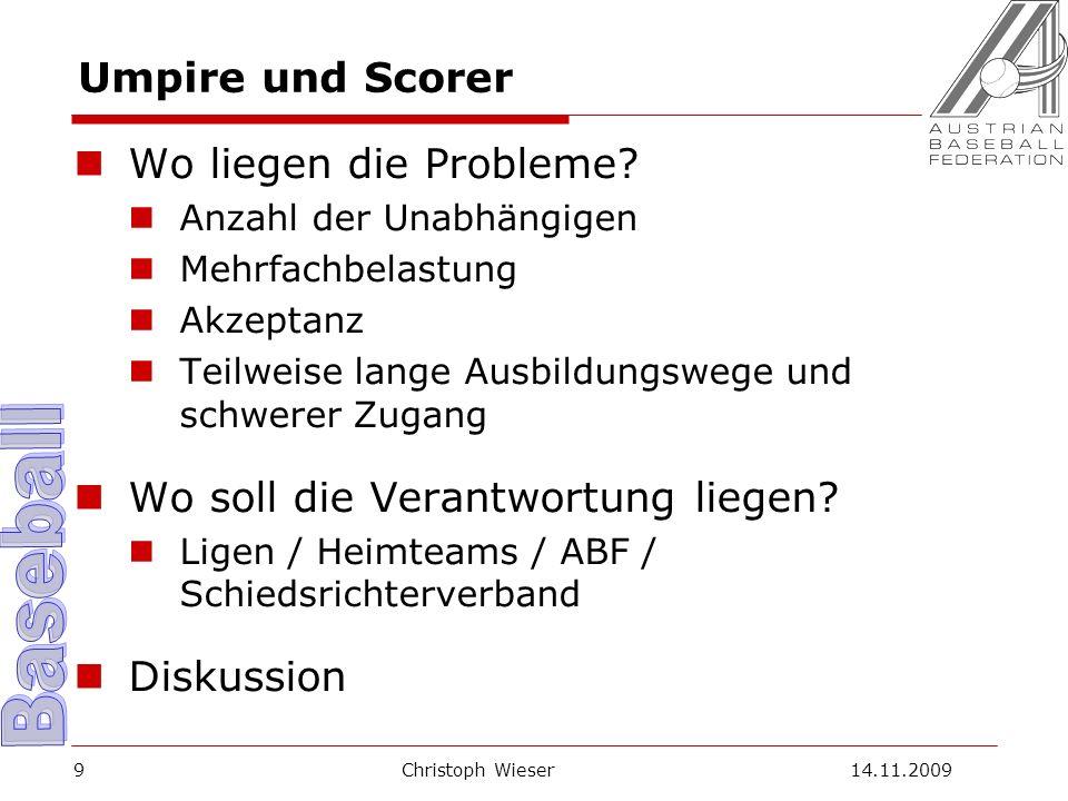 Christoph Wieser 14.11.20099 Umpire und Scorer Wo liegen die Probleme.