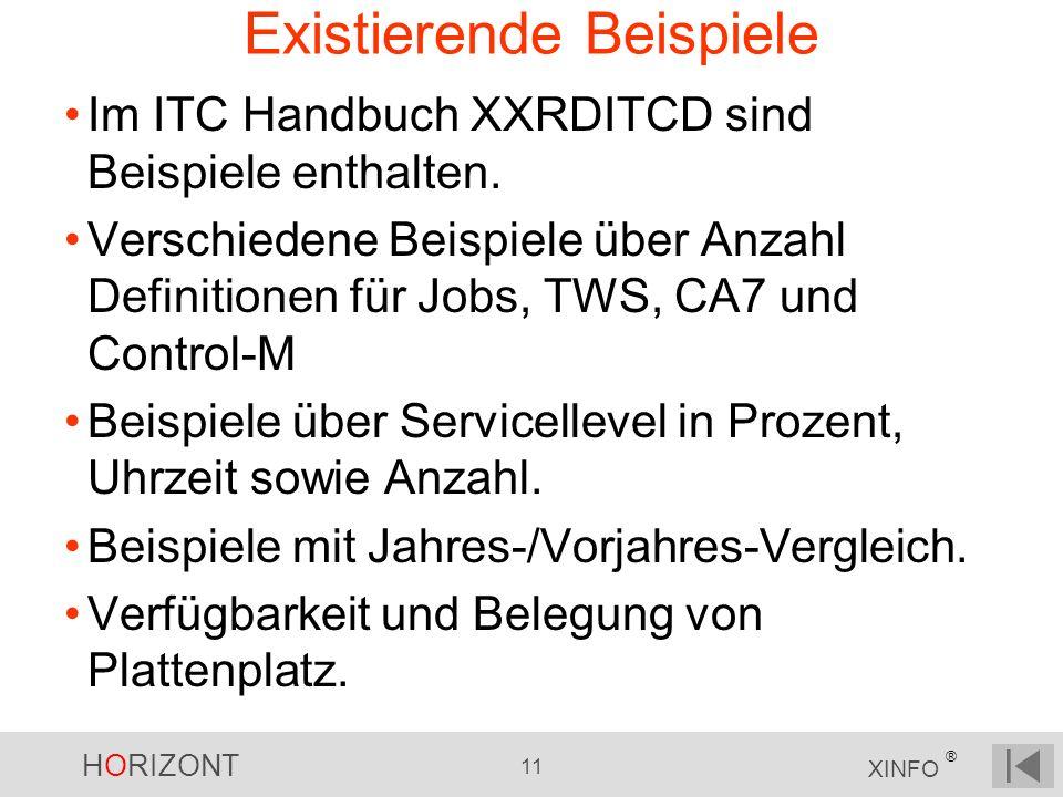 HORIZONT 11 XINFO ® Existierende Beispiele Im ITC Handbuch XXRDITCD sind Beispiele enthalten. Verschiedene Beispiele über Anzahl Definitionen für Jobs