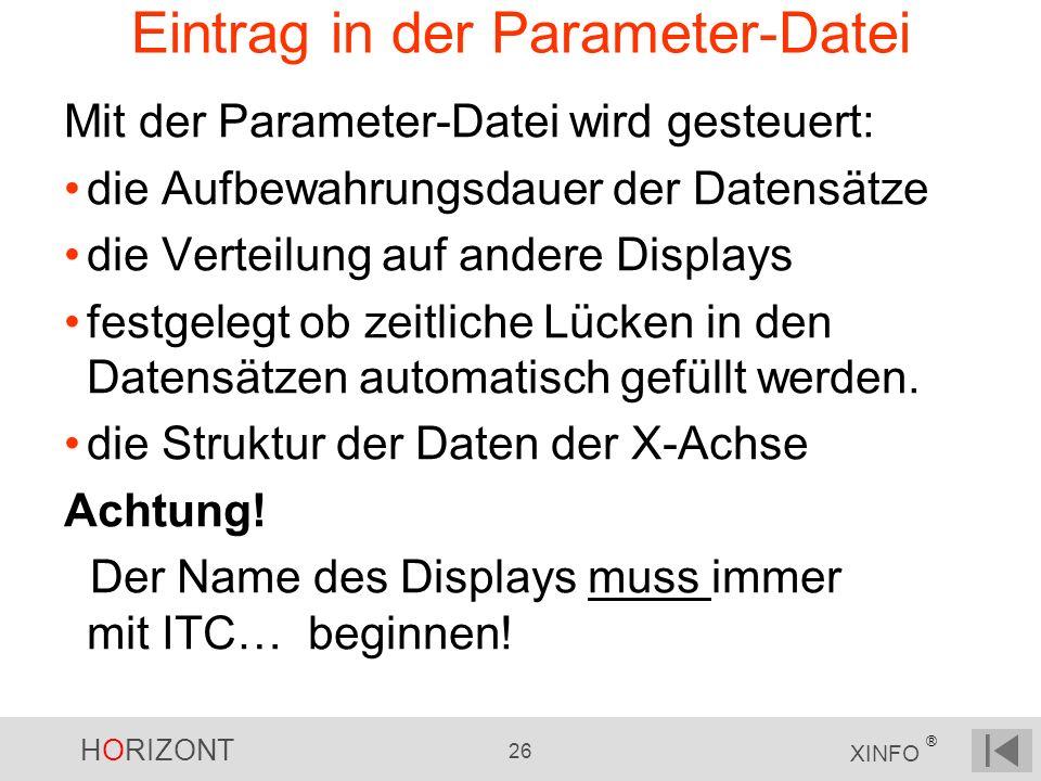 HORIZONT 26 XINFO ® Eintrag in der Parameter-Datei Mit der Parameter-Datei wird gesteuert: die Aufbewahrungsdauer der Datensätze die Verteilung auf an