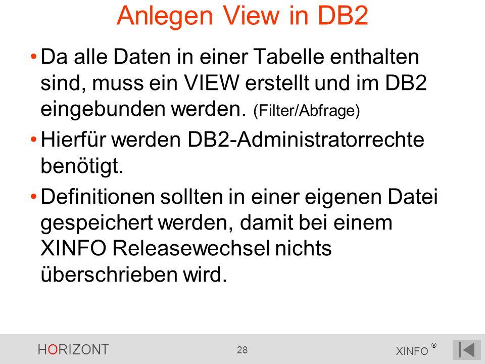 HORIZONT 28 XINFO ® Anlegen View in DB2 Da alle Daten in einer Tabelle enthalten sind, muss ein VIEW erstellt und im DB2 eingebunden werden. (Filter/A