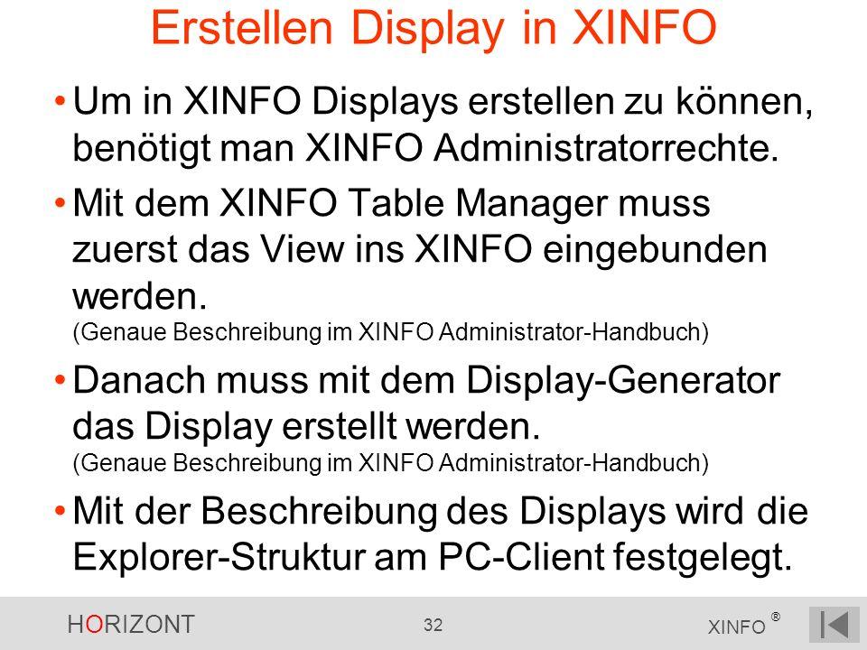 HORIZONT 32 XINFO ® Erstellen Display in XINFO Um in XINFO Displays erstellen zu können, benötigt man XINFO Administratorrechte. Mit dem XINFO Table M