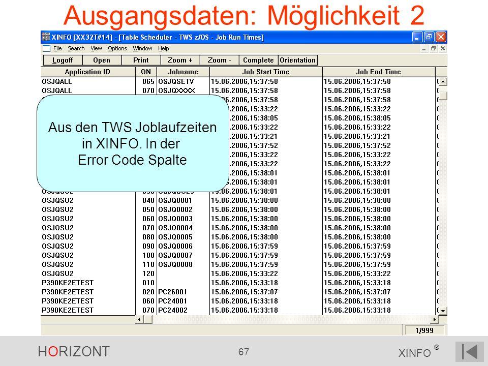 HORIZONT 67 XINFO ® Ausgangsdaten: Möglichkeit 2 Aus den TWS Joblaufzeiten in XINFO. In der Error Code Spalte