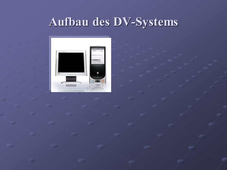 Aufbau des DV-Systems
