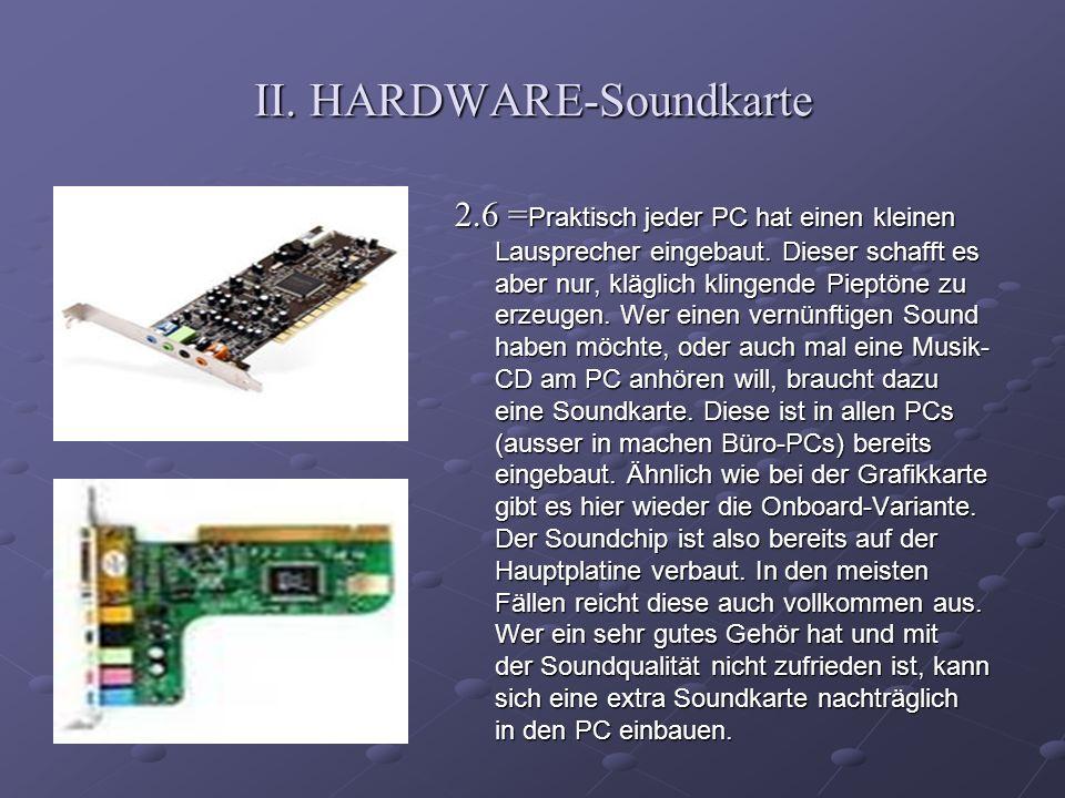 II. HARDWARE-Soundkarte 2.6 = Praktisch jeder PC hat einen kleinen Lausprecher eingebaut. Dieser schafft es aber nur, kläglich klingende Pieptöne zu e