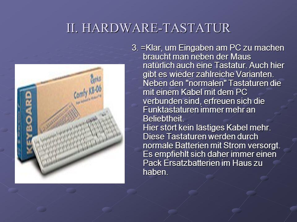II. HARDWARE-TASTATUR 3. =Klar, um Eingaben am PC zu machen braucht man neben der Maus natürlich auch eine Tastatur. Auch hier gibt es wieder zahlreic