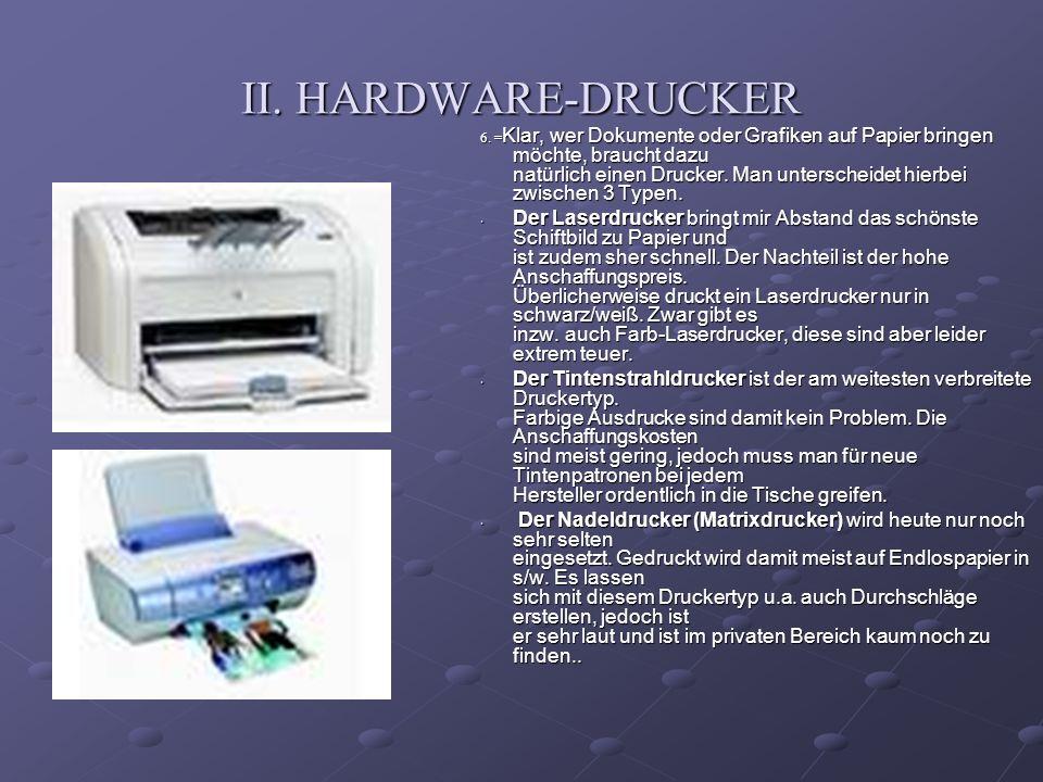 II. HARDWARE-DRUCKER 6. = Klar, wer Dokumente oder Grafiken auf Papier bringen möchte, braucht dazu natürlich einen Drucker. Man unterscheidet hierbei
