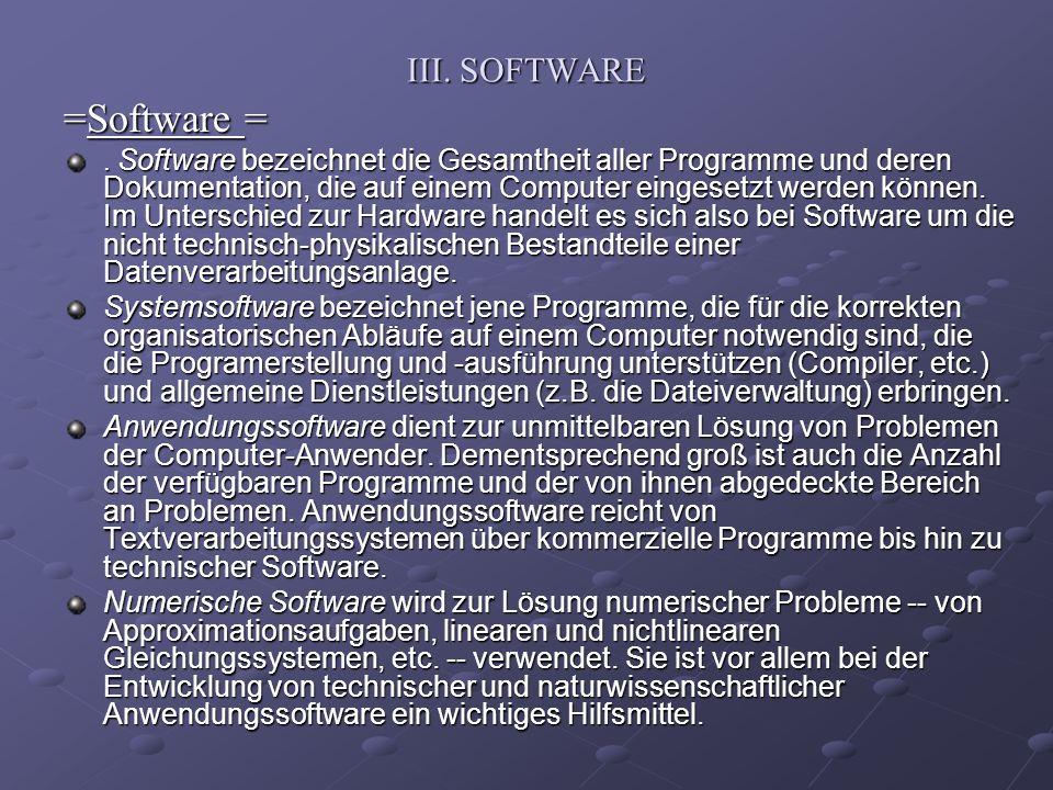 III. SOFTWARE =Software =. Software bezeichnet die Gesamtheit aller Programme und deren Dokumentation, die auf einem Computer eingesetzt werden können