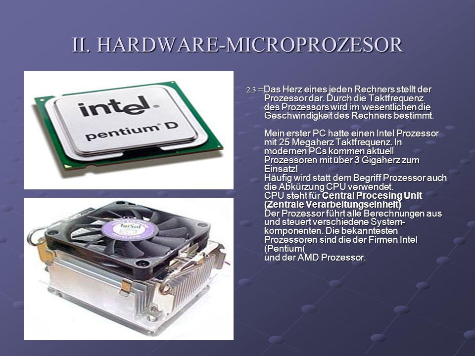 II. HARDWARE-MICROPROZESOR 2.3 = Das Herz eines jeden Rechners stellt der Prozessor dar. Durch die Taktfrequenz des Prozessors wird im wesentlichen di