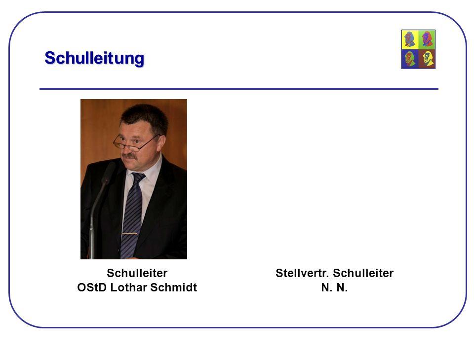 Schulleiter OStD Lothar Schmidt Stellvertr. Schulleiter N. Schulleitung