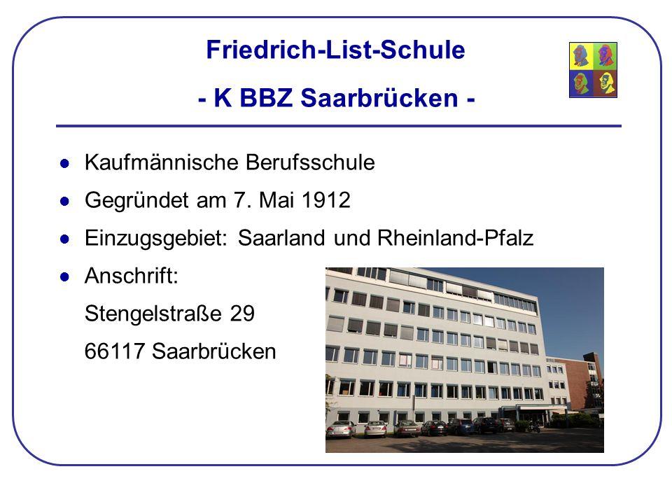 Friedrich-List-Schule - K BBZ Saarbrücken - Kaufmännische Berufsschule Gegründet am 7. Mai 1912 Einzugsgebiet: Saarland und Rheinland-Pfalz Anschrift:
