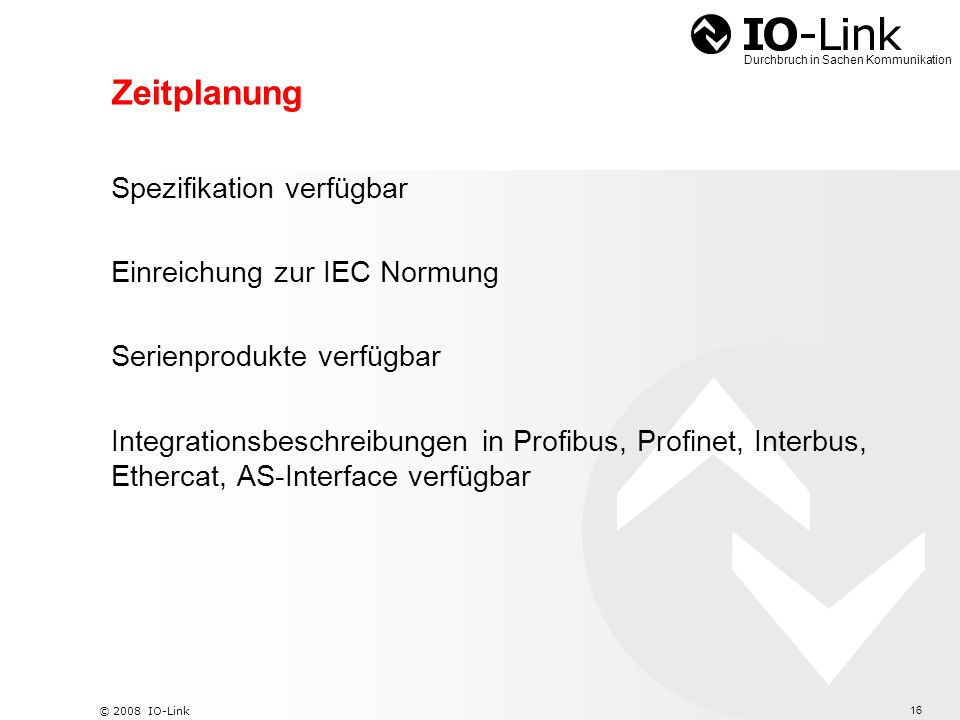 17 © 2008 IO-Link Durchbruch in Sachen Kommunikation Weitere Informationen … www.io-link.com