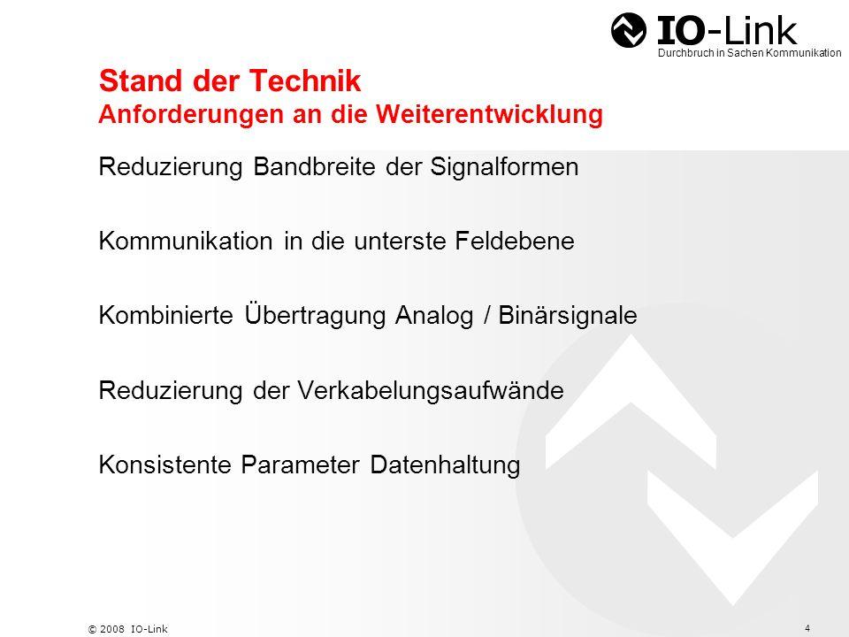 5 © 2008 IO-Link Durchbruch in Sachen Kommunikation Kommunikation bis zum Sensor / Aktor Information