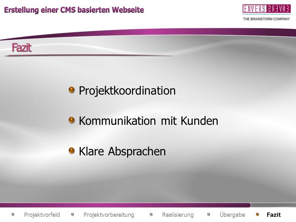ProjektvorbereitungRealisierungÜbergabe FazitProjektvorfeld Projektkoordination Kommunikation mit Kunden Klare Absprachen