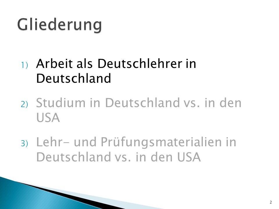 1) Arbeit als Deutschlehrer in Deutschland 2) Studium in Deutschland vs. in den USA 3) Lehr- und Prüfungsmaterialien in Deutschland vs. in den USA 2