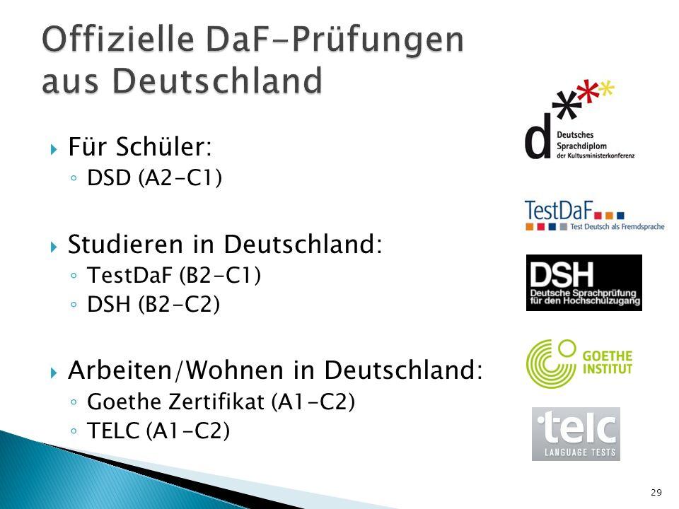 Für Schüler: DSD (A2-C1) Studieren in Deutschland: TestDaF (B2-C1) DSH (B2-C2) Arbeiten/Wohnen in Deutschland: Goethe Zertifikat (A1-C2) TELC (A1-C2)